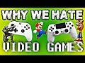 Why We Hate Video Games