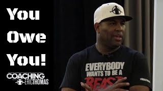 DR ERIC THOMAS YOU OWE YOU