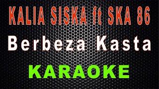 Kalia Siska ft SKA 86 - Berbeza Kasta DJ Kentrung (Karaoke) | LMusical