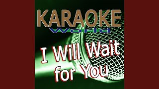 I Will Wait for You (Originally Performed By Mumford & Sons) (Karaoke Version)