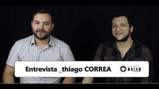 Vivendo de Baixo Entrevista - THIAGO CORREA