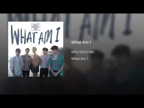 What Am I Why Don't We 1 Hour!