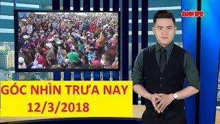 Trực tiếp ⚡ Tin Tức 24h Mới Nhất hôm nay 12-03-2018  | Góc Nhìn Trưa Nay