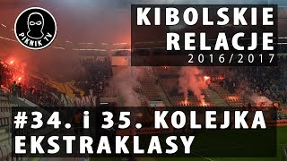KIBOLSKIE RELACJE | 34. i 35. kolejka ekstraklasy (2016-2017) | PiknikTV