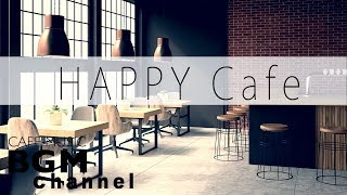 Happy Cafe Music - Relaxing Jazz & Bossa Nova Music For Work, Study - Background Music