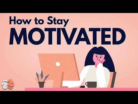 How to Stay Motivated, Using Psychology.