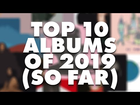 Top 10 Albums of 2019 (So Far)