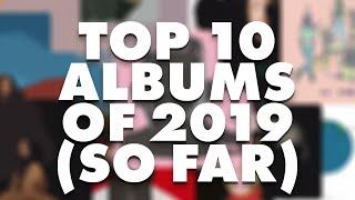 Top 10 Albums of 2019 (So Far)