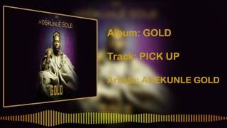 Adekunle Gold - Pick Up [Official Audio]