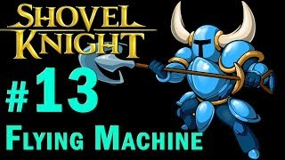 Shovel Knight Walkthrough - Part 13 Flying Machine + BOSS Propeller knight Gameplay 1080p