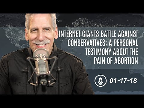 The Internet Giants Battle Against Conservatives; A Personal Testimony About the Pain of Abortion