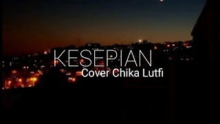 Download Lagu KESEPIAN - COVER CHIKA LUTFI (LYRIK) mp3