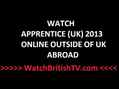 WATCH APPRENCTICE UK 2013 ONLINE OUTSIDE OF UK ABROAD