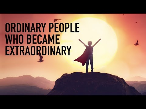 Ordinary People Becoming Extraordinary