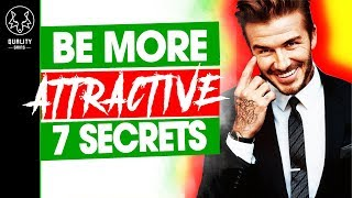 How To Be More Attractive  - 7 Secrets To Be Physically Attractive For Men