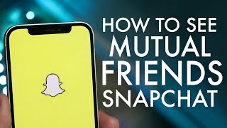 How To See Mutual Friends On Snapchat!