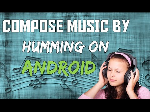 COMPOSE MUSIC BY SIMPLY HUMMING!!! [ANDROID]