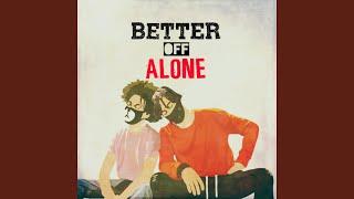 Video Better Off Alone download MP3, 3GP, MP4, WEBM, AVI, FLV Desember 2017