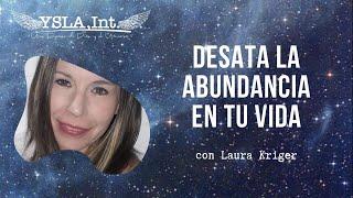 DESATA LA ABUNDANCIA EN TU VIDA con Laura Kriger