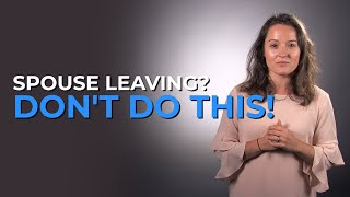 5 Things NOT To Say When Your Spouse Is Leaving You
