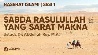 Nasehat Islami Sabda Rasulullah yang SARAT Makna Ustadz Dr Abdullah Roy MA