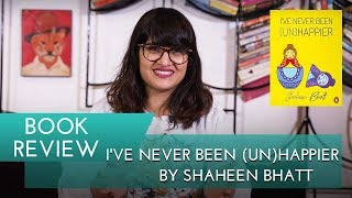 Book Review: I Have Never Been (Un)Happier by Shaheen Bhatt with Anuya