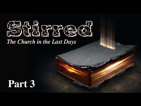 Stirred: The Church in the Last Days – Part 3 – Pastor Raymond Woodward