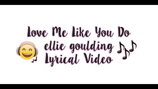 Love Me Like You Do - Ellie Goulding | Lyrical Video | SEE DESCRIPTION