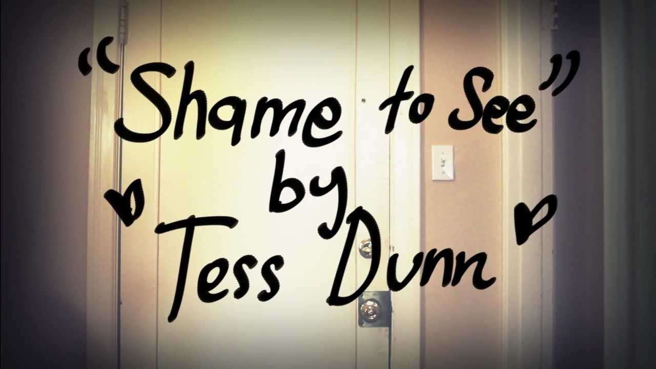 Shame to See - Tess Dunn (Official Video) - Music video by Tess Dunn performing Shame to See. © 2011 Tess Dunn