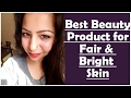 Best Beauty Product for Fair and Bright Skin | How to Get Healthy Glowing Skin in 7 Days