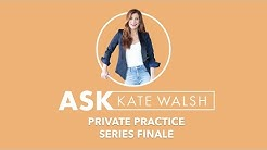 Ask Kate | Private Practice Series Finale | Kate Walsh