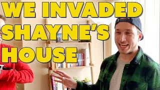WE INVADED SHAYNE'S HOUSE
