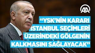Cumhurbaşkanı Erdoğan: YSK'nin kararı İstanbul seçimleri üzerindeki gölgenin