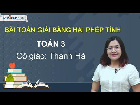 Bài toán giải bằng hai phép tính - Môn toán 3 - Cô Bùi Thị Thanh Hà