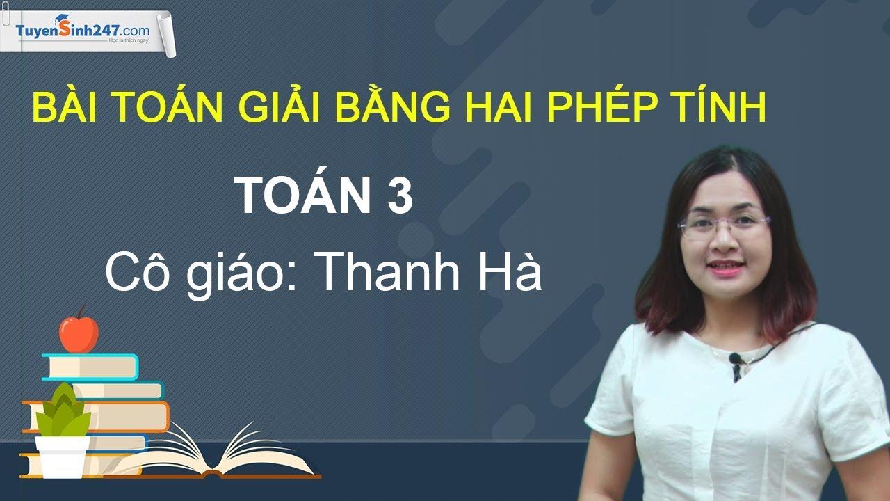 Bài toán giải bằng hai phép tính – Môn toán 3 – Cô Bùi Thị Thanh Hà