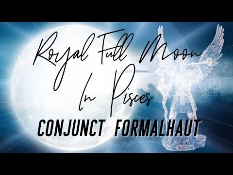 Royal Starseed Full Moon In Pisces Conjunct Formalhaut August 26, 2018