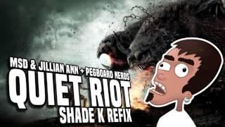 MSD & Jillian Ann & Pegboard Nerds - QUIET RIOT (Shade K Refix)