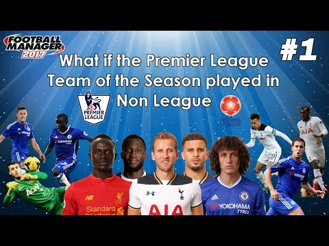 What if the Premier League Team of the Year played in Non League? - FM17 Experiment