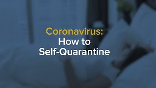 Coronavirus: Who Should Self-Quarantine and How to Do It Safely
