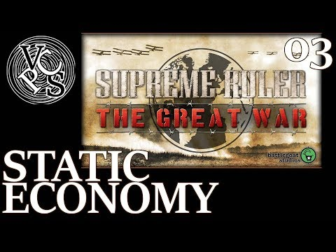 Static Economy : Supreme Ruler The Great War EP03 - World War One Grand Strategy Gameplay