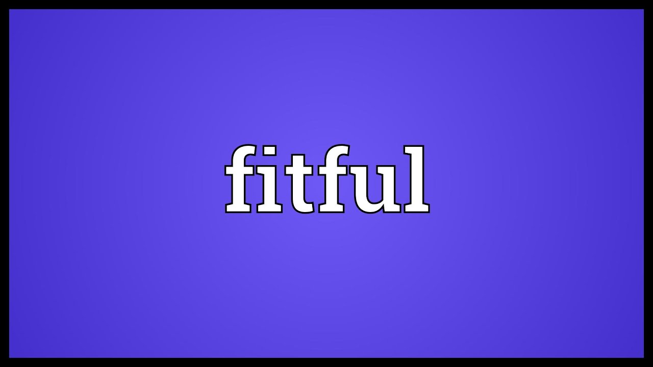 High Quality Fitful Meaning