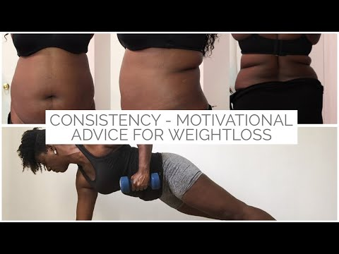 THE BEST WEIGHTLOSS ADVICE HOW DO I STAY CONSISTENT YOU WILL NEED TO DO THIS