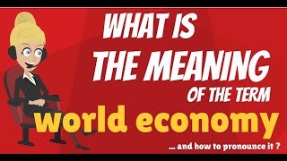 What is WORLD ECONOMY? What does WORLD ECONOMY mean? WORLD ECONOMY meaning & explanation