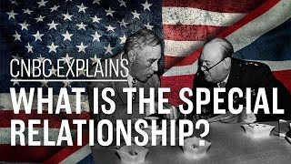 What is the special relationship? | CNBC Explains