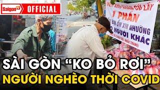Sài Gòn 'KHÔNG BỎ RƠI' người nghèo thời Covid-19