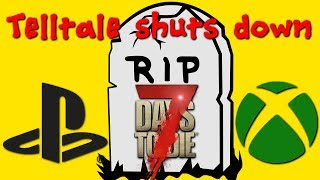 Console 7 Days to Die Cancelled?!?!   Telltale publishing shutting down   xbox / ps4