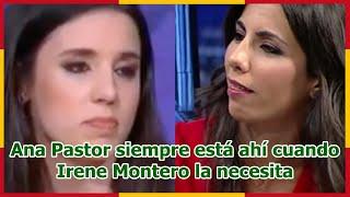 Ana Pastor siempre está ahí cuando Irene Montero la necesita