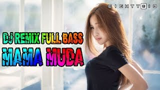 Top Hits -  Dj Remix Mama Muda Full Bass Bikin Auto Joget