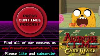 Adventure Time Card Wars - Press Continue Podcast ep4