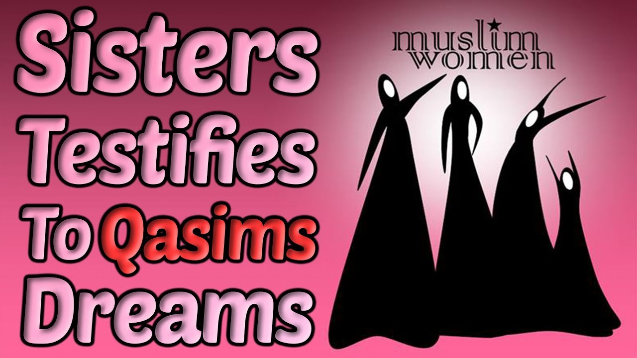 Muslim Sisters from Around The World Testify to Qasims Dreams